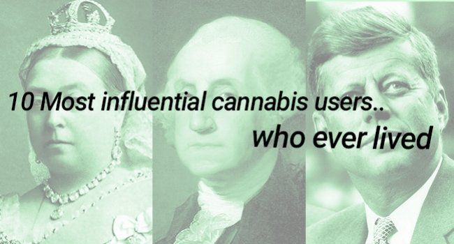 The Ten Most Influential Cannabis Users Who Ever Lived