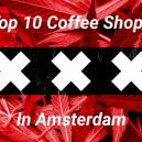 Coffee shops in Amsterdam: The Top 10 Selection